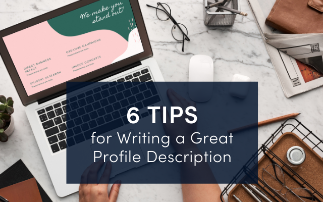 6 Tips for Writing a Great Profile Description